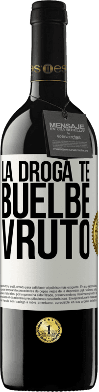 24,95 € Free Shipping | Red Wine RED Edition Crianza 6 Months La droga te buelbe vruto White Label. Customizable label Aging in oak barrels 6 Months Harvest 2018 Tempranillo