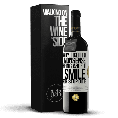 «Why fight for nonsense being able to smile for stupidities» RED Edition Crianza 6 Months