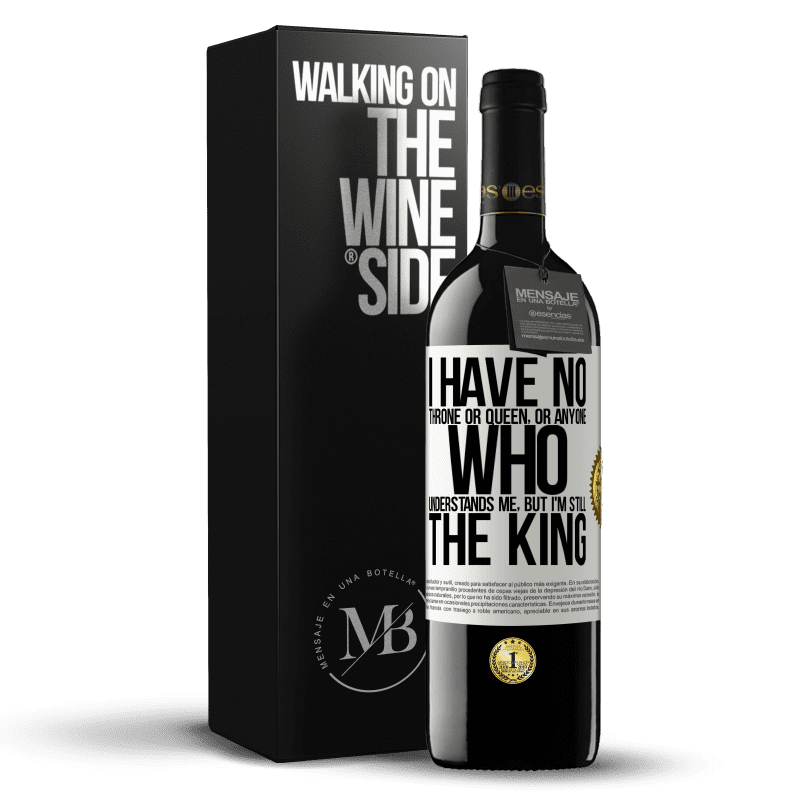 24,95 € Free Shipping | Red Wine RED Edition Crianza 6 Months I have no throne or queen, or anyone who understands me, but I'm still the king White Label. Customizable label Aging in oak barrels 6 Months Harvest 2018 Tempranillo