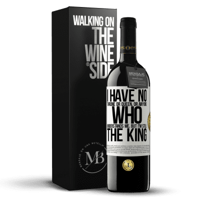 «I have no throne or queen, or anyone who understands me, but I'm still the king» RED Edition Crianza 6 Months