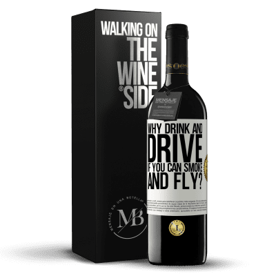 «why drink and drive if you can smoke and fly?» RED Edition Crianza 6 Months