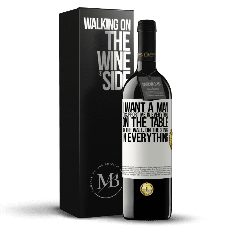24,95 € Free Shipping | Red Wine RED Edition Crianza 6 Months I want a man to support me in everything ... On the table, on the wall, on the stairs ... In everything White Label. Customizable label Aging in oak barrels 6 Months Harvest 2018 Tempranillo