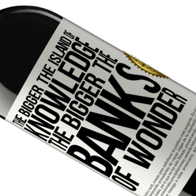 Unique & Personal Expressions. «The bigger the island of knowledge, the bigger the banks of wonder» RED Edition Crianza 6 Months