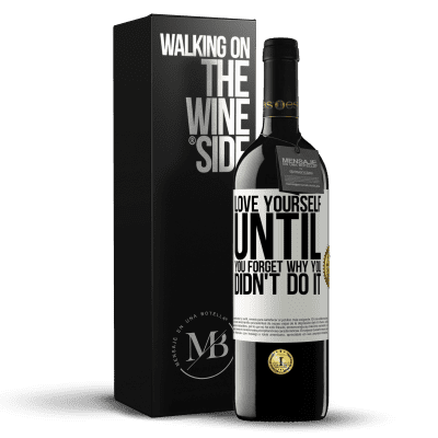 «Love yourself, until you forget why you didn't do it» RED Edition Crianza 6 Months