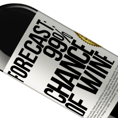 Unique & Personal Expressions. «Forecast: 99% chance of wine» RED Edition Crianza 6 Months
