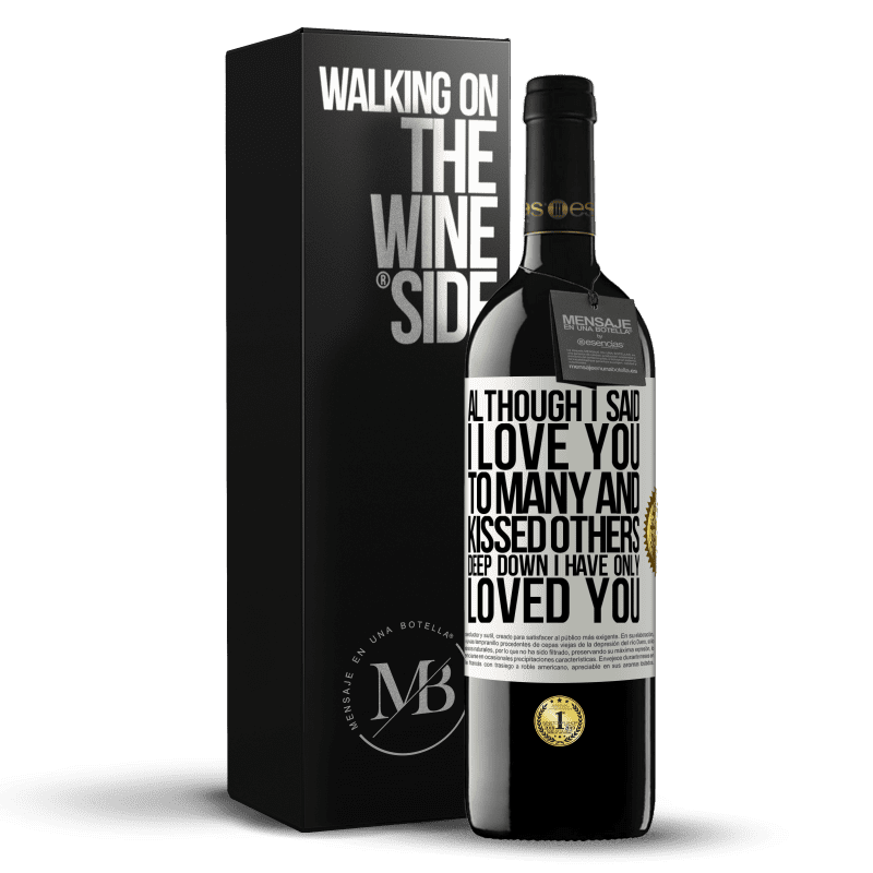 24,95 € Free Shipping | Red Wine RED Edition Crianza 6 Months Although I said I love you to many and kissed others, deep down I have only loved you White Label. Customizable label Aging in oak barrels 6 Months Harvest 2018 Tempranillo