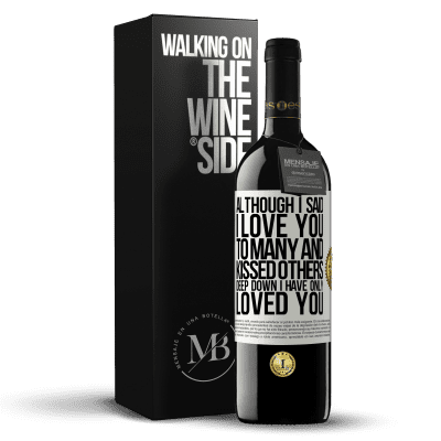 «Although I said I love you to many and kissed others, deep down I have only loved you» RED Edition Crianza 6 Months