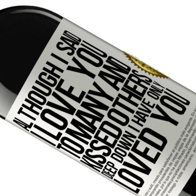 Unique & Personal Expressions. «Although I said I love you to many and kissed others, deep down I have only loved you» RED Edition Crianza 6 Months