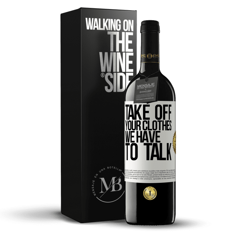 24,95 € Free Shipping   Red Wine RED Edition Crianza 6 Months Take off your clothes, we have to talk White Label. Customizable label Aging in oak barrels 6 Months Harvest 2018 Tempranillo