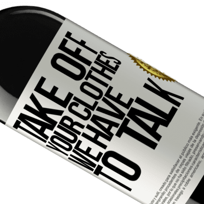 Unique & Personal Expressions. «Take off your clothes, we have to talk» RED Edition Crianza 6 Months