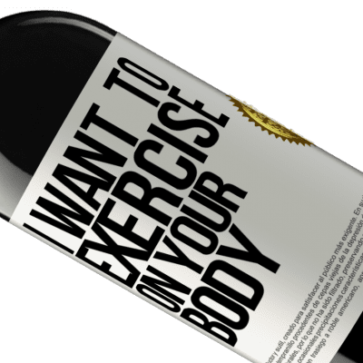 Unique & Personal Expressions. «I want to exercise on your body» RED Edition Crianza 6 Months