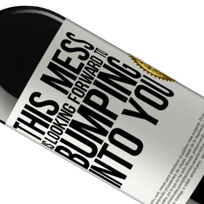 Unique & Personal Expressions. «This mess is looking forward to bumping into you» RED Edition Crianza 6 Months