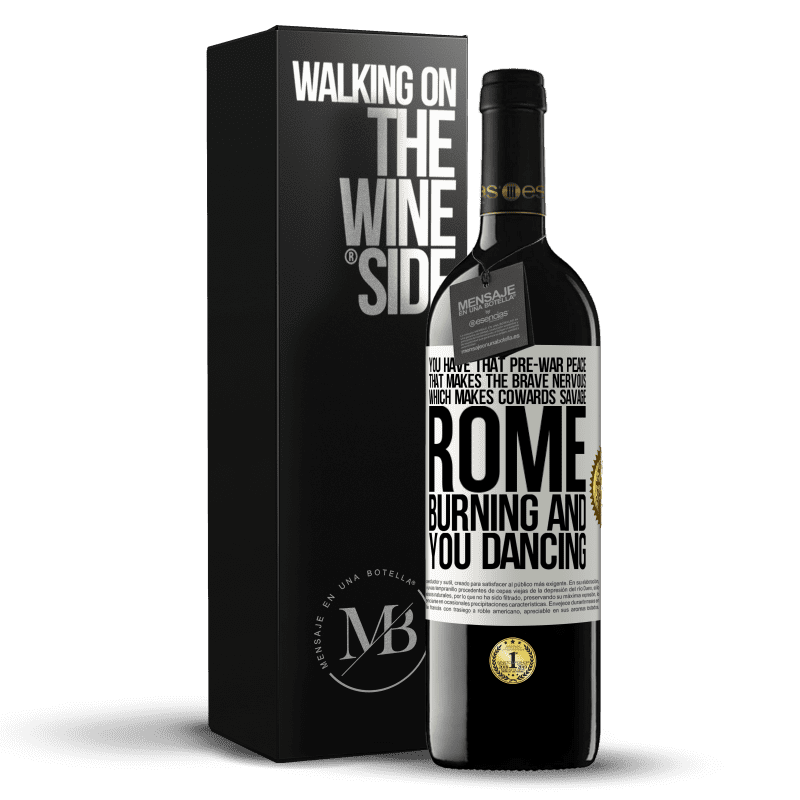24,95 € Free Shipping | Red Wine RED Edition Crianza 6 Months You have that pre-war peace that makes the brave nervous, which makes cowards savage. Rome burning and you dancing White Label. Customizable label Aging in oak barrels 6 Months Harvest 2018 Tempranillo
