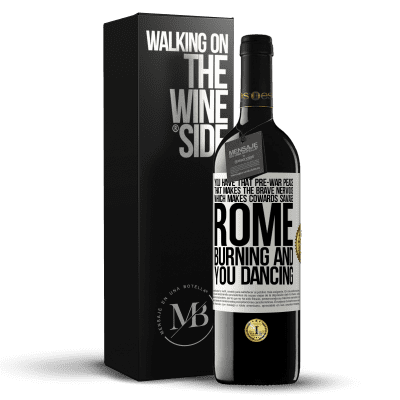 «You have that pre-war peace that makes the brave nervous, which makes cowards savage. Rome burning and you dancing» RED Edition Crianza 6 Months