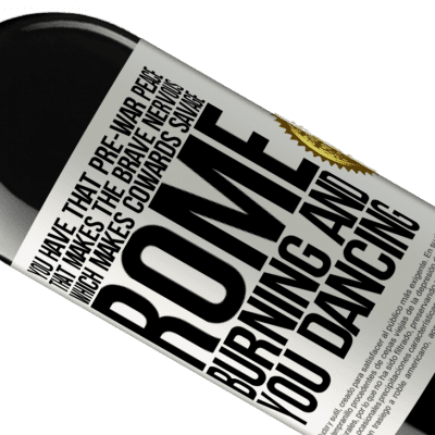 Unique & Personal Expressions. «You have that pre-war peace that makes the brave nervous, which makes cowards savage. Rome burning and you dancing» RED Edition Crianza 6 Months