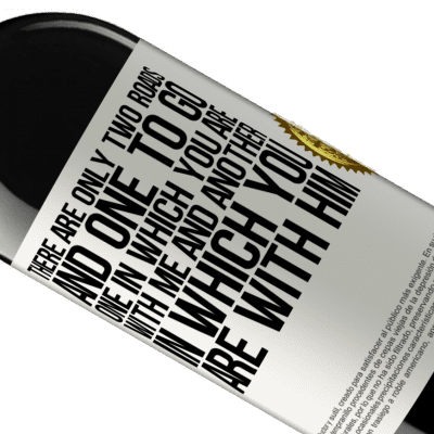 Unique & Personal Expressions. «There are only two roads, and one to go, one in which you are with me and another in which you are with him» RED Edition Crianza 6 Months