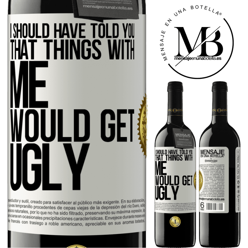 24,95 € Free Shipping | Red Wine RED Edition Crianza 6 Months I should have told you that things with me would get ugly White Label. Customizable label Aging in oak barrels 6 Months Harvest 2018 Tempranillo