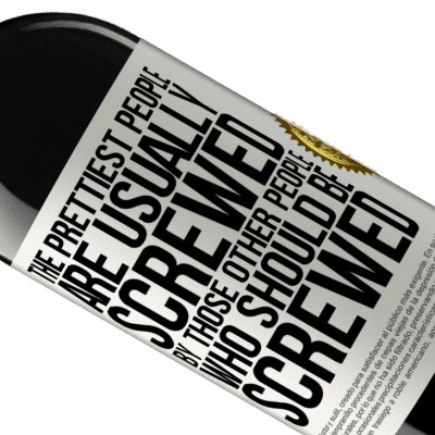 Unique & Personal Expressions. «The prettiest people are usually screwed by those other people who should be screwed» RED Edition Crianza 6 Months