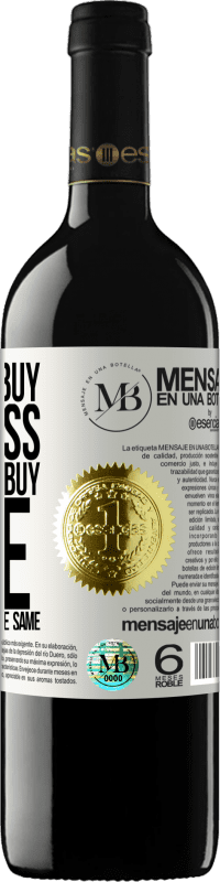«You can't buy happiness, but you can buy wine and that's almost the same» RED Edition Crianza 6 Months
