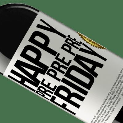 Unique & Personal Expressions. «Happy pre pre pre Friday» RED Edition Crianza 6 Months