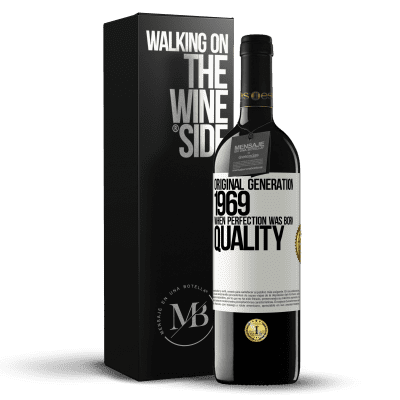 «Original generation. 1969. When perfection was born. Quality» RED Edition Crianza 6 Months