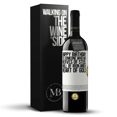 «Happy birthday to someone who has nerves of steel, will of iron and a heart of gold» RED Edition Crianza 6 Months