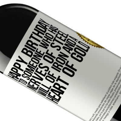Unique & Personal Expressions. «Happy birthday to someone who has nerves of steel, will of iron and a heart of gold» RED Edition Crianza 6 Months