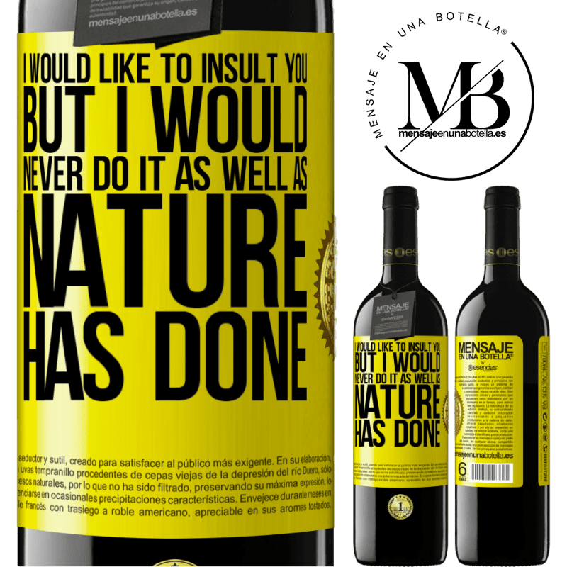 24,95 € Free Shipping   Red Wine RED Edition Crianza 6 Months I would like to insult you, but I would never do it as well as nature has done Yellow Label. Customizable label Aging in oak barrels 6 Months Harvest 2018 Tempranillo
