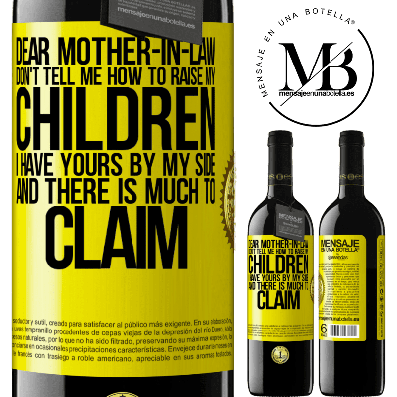 24,95 € Free Shipping | Red Wine RED Edition Crianza 6 Months Dear mother-in-law, don't tell me how to raise my children. I have yours by my side and there is much to claim Yellow Label. Customizable label Aging in oak barrels 6 Months Harvest 2018 Tempranillo