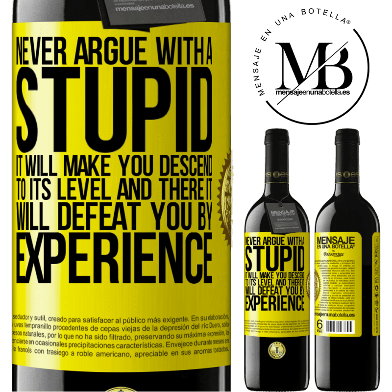 24,95 € Free Shipping | Red Wine RED Edition Crianza 6 Months Never argue with a stupid. It will make you descend to its level and there it will defeat you by experience Yellow Label. Customizable label Aging in oak barrels 6 Months Harvest 2018 Tempranillo