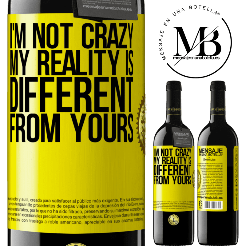 24,95 € Free Shipping | Red Wine RED Edition Crianza 6 Months I'm not crazy, my reality is different from yours Yellow Label. Customizable label Aging in oak barrels 6 Months Harvest 2018 Tempranillo