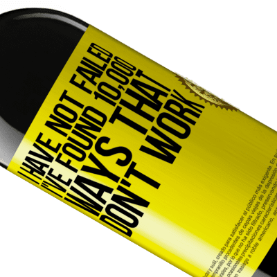 Unique & Personal Expressions. «I have not failed. I've found 10,000 ways that don't work» RED Edition Crianza 6 Months
