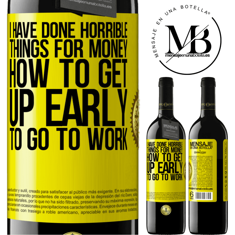 24,95 € Free Shipping | Red Wine RED Edition Crianza 6 Months I have done horrible things for money. How to get up early to go to work Yellow Label. Customizable label Aging in oak barrels 6 Months Harvest 2018 Tempranillo