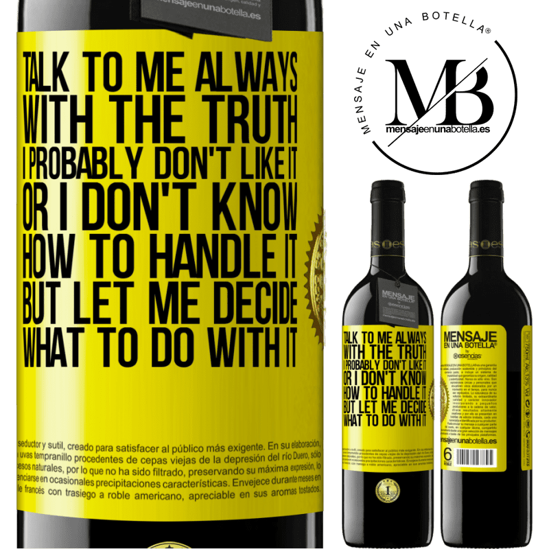 24,95 € Free Shipping | Red Wine RED Edition Crianza 6 Months Talk to me always with the truth. I probably don't like it, or I don't know how to handle it, but let me decide what to do Yellow Label. Customizable label Aging in oak barrels 6 Months Harvest 2018 Tempranillo
