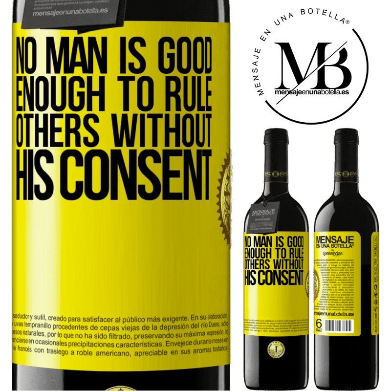 24,95 € Free Shipping | Red Wine RED Edition Crianza 6 Months No man is good enough to rule others without his consent Yellow Label. Customizable label Aging in oak barrels 6 Months Harvest 2018 Tempranillo
