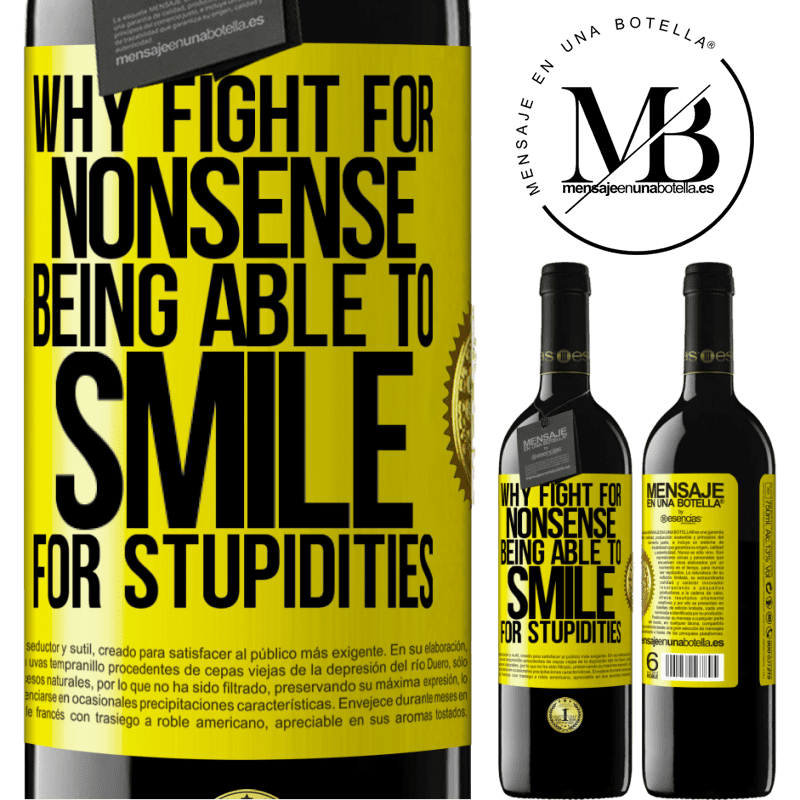 24,95 € Free Shipping | Red Wine RED Edition Crianza 6 Months Why fight for nonsense being able to smile for stupidities Yellow Label. Customizable label Aging in oak barrels 6 Months Harvest 2018 Tempranillo