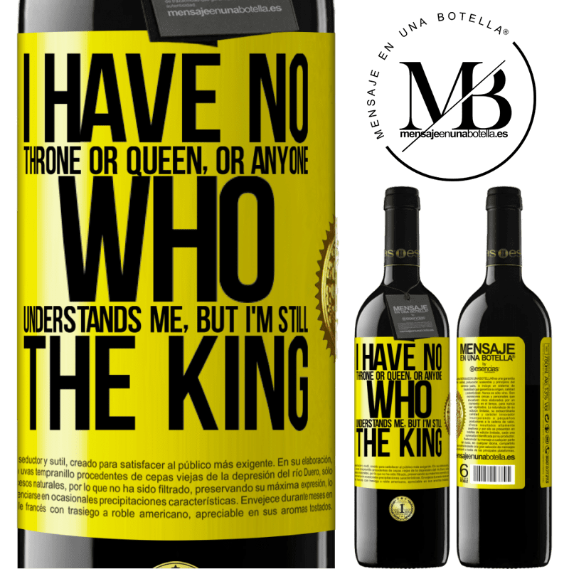 24,95 € Free Shipping | Red Wine RED Edition Crianza 6 Months I have no throne or queen, or anyone who understands me, but I'm still the king Yellow Label. Customizable label Aging in oak barrels 6 Months Harvest 2018 Tempranillo