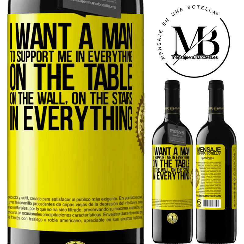 24,95 € Free Shipping | Red Wine RED Edition Crianza 6 Months I want a man to support me in everything ... On the table, on the wall, on the stairs ... In everything Yellow Label. Customizable label Aging in oak barrels 6 Months Harvest 2018 Tempranillo