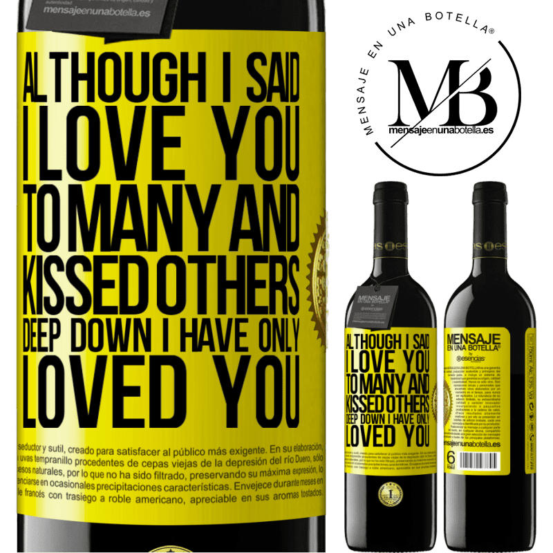 24,95 € Free Shipping | Red Wine RED Edition Crianza 6 Months Although I said I love you to many and kissed others, deep down I have only loved you Yellow Label. Customizable label Aging in oak barrels 6 Months Harvest 2018 Tempranillo