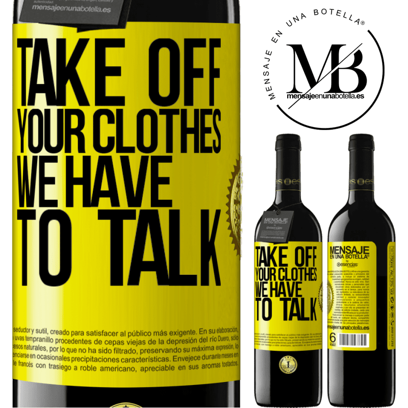 24,95 € Free Shipping   Red Wine RED Edition Crianza 6 Months Take off your clothes, we have to talk Yellow Label. Customizable label Aging in oak barrels 6 Months Harvest 2018 Tempranillo