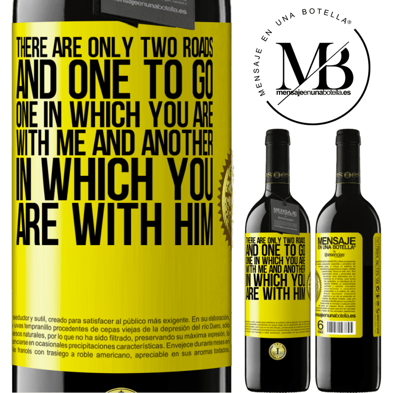24,95 € Free Shipping | Red Wine RED Edition Crianza 6 Months There are only two roads, and one to go, one in which you are with me and another in which you are with him Yellow Label. Customizable label Aging in oak barrels 6 Months Harvest 2018 Tempranillo