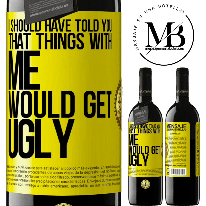 24,95 € Free Shipping | Red Wine RED Edition Crianza 6 Months I should have told you that things with me would get ugly Yellow Label. Customizable label Aging in oak barrels 6 Months Harvest 2018 Tempranillo