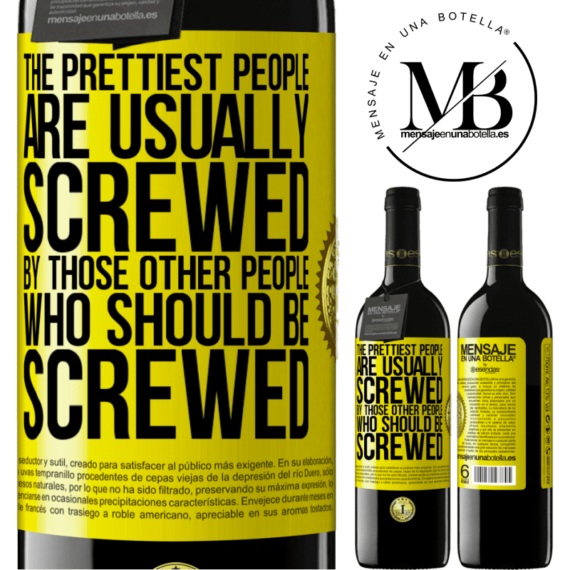 24,95 € Free Shipping | Red Wine RED Edition Crianza 6 Months The prettiest people are usually screwed by those other people who should be screwed Yellow Label. Customizable label Aging in oak barrels 6 Months Harvest 2018 Tempranillo