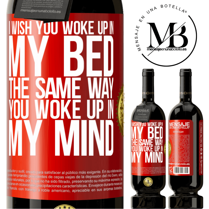 29,95 € Free Shipping | Red Wine Premium Edition MBS® Reserva I wish you woke up in my bed the same way you woke up in my mind Red Label. Customizable label Reserva 12 Months Harvest 2013 Tempranillo