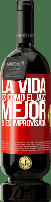 «La vida es como el jazz… mejor si es improvisada» Edición Premium MBS® Reserva