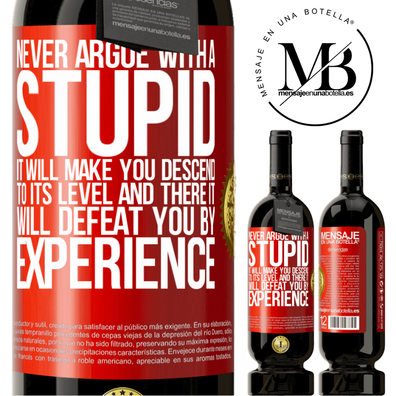 29,95 € Free Shipping   Red Wine Premium Edition MBS® Reserva Never argue with a stupid. It will make you descend to its level and there it will defeat you by experience Red Label. Customizable label Reserva 12 Months Harvest 2013 Tempranillo