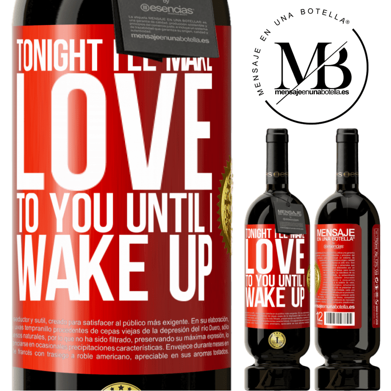 29,95 € Free Shipping   Red Wine Premium Edition MBS® Reserva Tonight I'll make love to you until I wake up Red Label. Customizable label Reserva 12 Months Harvest 2013 Tempranillo