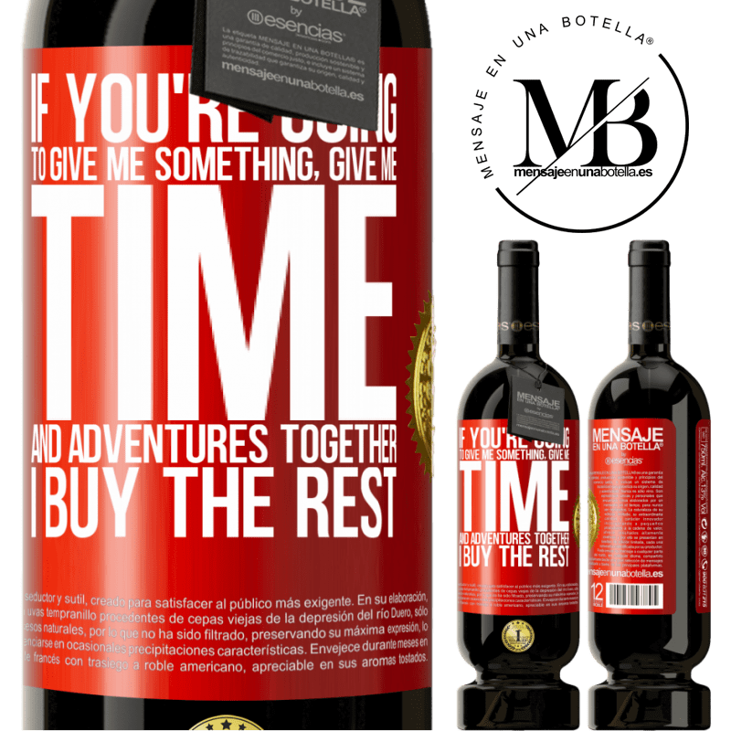 29,95 € Free Shipping | Red Wine Premium Edition MBS® Reserva If you're going to give me something, give me time and adventures together. I buy the rest Red Label. Customizable label Reserva 12 Months Harvest 2013 Tempranillo