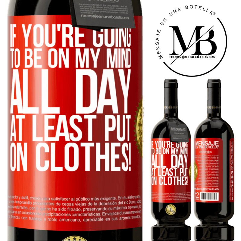 29,95 € Free Shipping   Red Wine Premium Edition MBS® Reserva If you're going to be on my mind all day, at least put on clothes! Red Label. Customizable label Reserva 12 Months Harvest 2013 Tempranillo