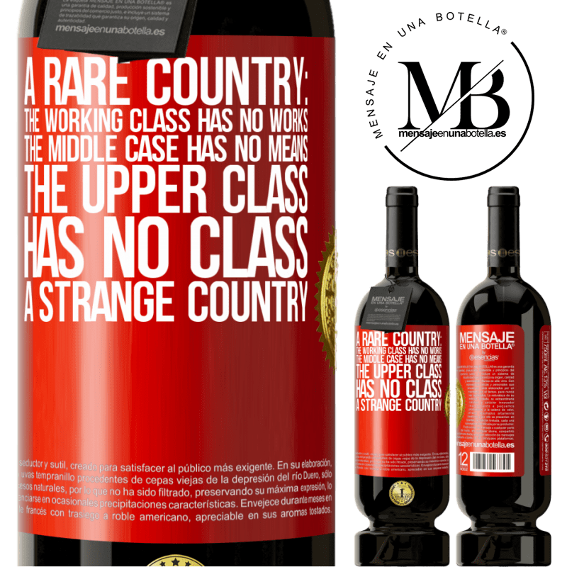 29,95 € Free Shipping | Red Wine Premium Edition MBS® Reserva A rare country: the working class has no works, the middle case has no means, the upper class has no class. A strange country Red Label. Customizable label Reserva 12 Months Harvest 2013 Tempranillo